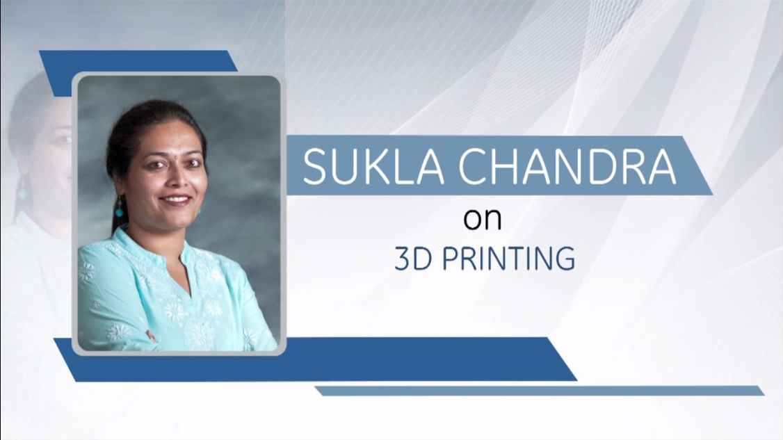 GE Step Ahead : Sukla Chandra on 3D Printing